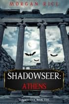 Shadowseer: Athens (Shadowseer, Book Five) ebook by Morgan Rice