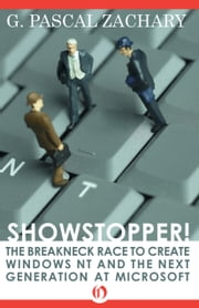 Showstopper! - The Breakneck Race to Create Windows NT and the Next Generation at Microsoft ebook by G. Pascal Zachary