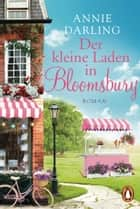 Der kleine Laden in Bloomsbury - Roman ebook by Annie Darling, Andrea Brandl