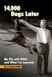 14,000 Dogs Later: My Life with Dogs and What I've Learned ebook by John P Smith