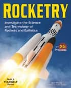 Rocketry - Investigate the Science and Technology of Rockets and Ballistics eBook by Carla Mooney, Caitlin Denham