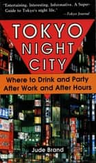 Tokyo Night City Where to Drink & Party ebook by Judith Brand