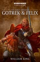 Gotrek & Felix: The First Omnibus ebook by William King