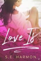Love Is ebook by S.E. Harmon