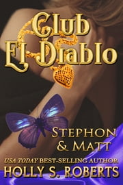 Club El Diablo: Stephon & Matt ebook by Holly S. Roberts