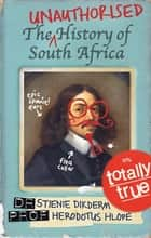 The Unauthorised History of South Africa ebook by Stienie Dikderm