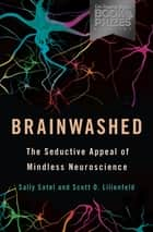 Brainwashed - The Seductive Appeal of Mindless Neuroscience ebook by Sally Satel, Scott O. Lilienfeld
