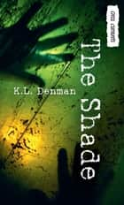 The Shade ebook by K.L. Denman