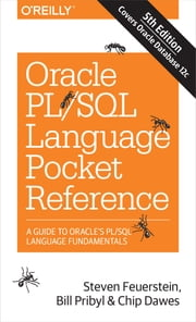 Oracle PL/SQL Language Pocket Reference - A Guide to Oracle's PL/SQL Language Fundamentals ebook by Steven Feuerstein,Bill Pribyl,Chip Dawes