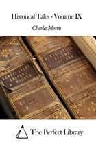 Historical Tales - Volume IX ebook by Charles Morris