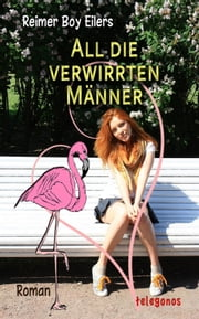 All die verwirrten Männer - Ein rosa Flamingo in Hamburg ebook by Reimer Boy Eilers
