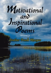 Motivational and Inspirational Poems, Volume 3 ebook by Brother Frank Morgan