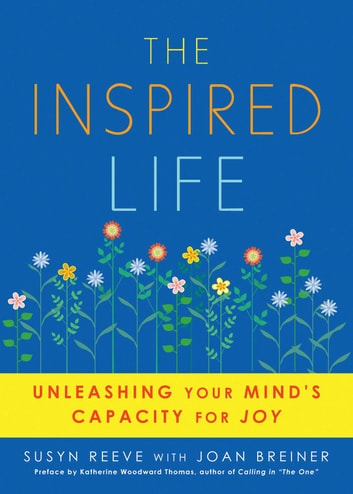 The Inspired Life - Unleashing Your Mind's Capacity for Joy ebook by Susyn Reeve