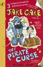 Jake Cake: The Pirate Curse ebook by Michael Broad