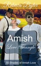 Amish Love Triangle - 50 Shades of Amish Love, #15 ebook by Rebecca Byler