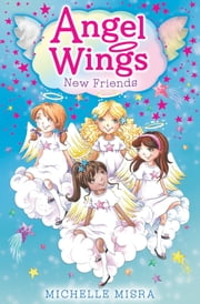 Angel Wings: New Friends ebook by Michelle Misra