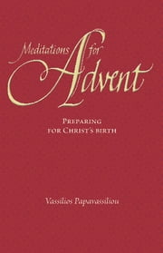 Meditations for Advent - Preparing for Christ's Birth eBook by Vassilios Papavassiliou