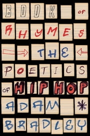 Book of Rhymes - The Poetics of Hip Hop ebook by Adam Bradley