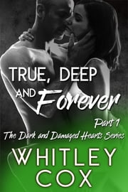 True, Deep and Forever: Part 1 ebook by Whitley Cox