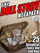 The Doll Story MEGAPACK ® - 25 Delightful Tales, Old and New ebook by Frances Hodgson Burnett, L. Frank Baum