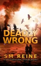 Deadly Wrong - Preternatural Affairs, #5 ebook by SM Reine