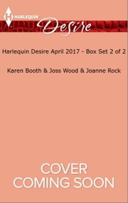 Harlequin Desire April 2017 - Box Set 2 of 2 - The Ten-Day Baby Takeover\His Ex's Well-Kept Secret\The Magnate's Mail-Order Bride ebook by Karen Booth,Joss Wood,Joanne Rock