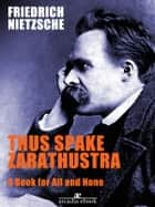 Thus spake Zarathustra - A Book for All and None ebook by Friedrich Nietzsche,Friedrich Nietzsche,Friedrich Nietzsche