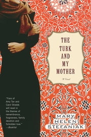 The Turk and My Mother: A Novel ebook by Mary Helen Stefaniak