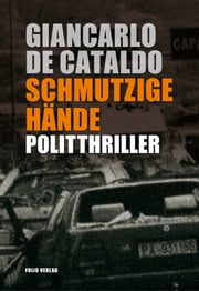 Schmutzige Hände - Politthriller ebook by Giancarlo de Cataldo