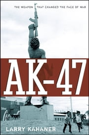 AK-47 - The Weapon that Changed the Face of War ebook by Larry Kahaner