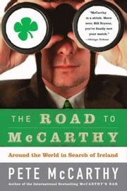 The Road to McCarthy - Around the World in Search of Ireland ebook by Pete McCarthy