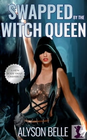 Swapped by the Witch Queen ebook by Alyson Belle