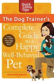 The Dog Trainer's Complete Guide to a Happy, Well-Behaved Pet ebook by Jolanta Benal
