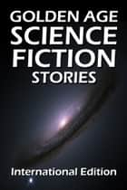 Golden Age Science Fiction Stories - 99 Science Fiction Novels, Novellas, and Short Stories ebook by