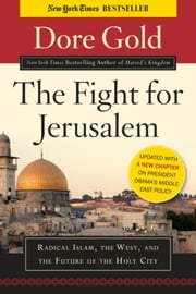 The Fight for Jerusalem - Radical Islam, The West, and The Future of the Holy City ebook by Dore Gold