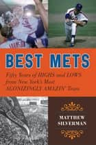 Best Mets - Fifty Years of Highs and Lows from New York's Most Agonizingly Amazin' Team ebook by Matthew Silverman
