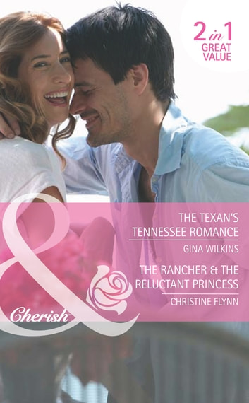The Texan's Tennessee Romance / The Rancher & the Reluctant Princess: The Texan's Tennessee Romance / The Rancher & the Reluctant Princess (Mills & Boon Cherish) ebook by Gina Wilkins,Christine Flynn