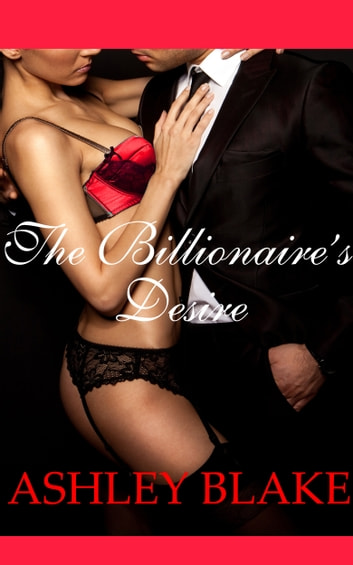 The Billionaire's Desire ebook by Ashley Blake