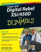 Canon EOS Digital Rebel XSi/450D For Dummies ebook by Julie Adair King