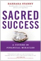 Sacred Success - A Course in Financial Miracles ebook by Barbara Stanny