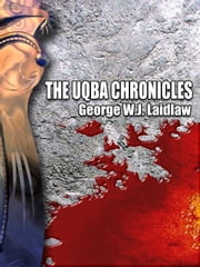 The UQBA Chronicles ebook by Laidlaw, George, W.J.