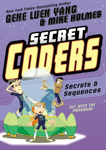 Secret Coders: Secrets & Sequences ebook by Gene Luen Yang