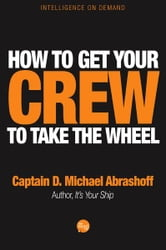 How to Get Your Crew to Take the Wheel ebook by Captain D. Michael Abrashoff