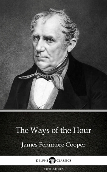 The Ways of the Hour by James Fenimore Cooper - Delphi Classics (Illustrated) ebook by James Fenimore Cooper