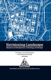 Envisioning Landscape - Situations and Standpoints in Archaeology and Heritage ebook by Dan Hicks,Laura McAtackney,Graham Fairclough