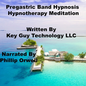 Pre Gastric Band Hypnosis Hypnotherapy Meditation audiobook by Key Guy Technology LLC