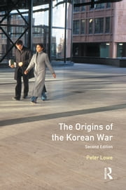 The Origins of the Korean War - Second Edition ebook by Peter Lowe