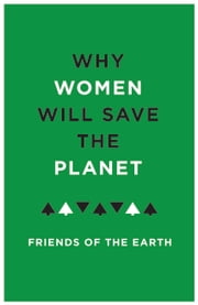 Why Women Will Save the Planet ebook by Friends of the Earth,Jenny Hawley
