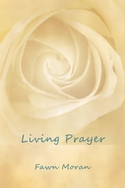 Living Prayer ebook by Fawn Moran