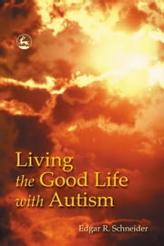 Living the Good Life with Autism ebook by Schneider, Edgar